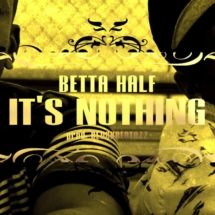 "Betta Half ""IT'S NOTHING"""